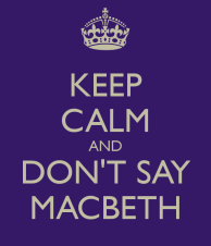 keep-calm-and-don-t-say-macbeth-4.png